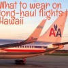 Long-haul flight tips to/from Hawaii: What to wear on the plane