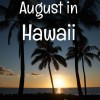 What you need to know about visiting Hawaii in August