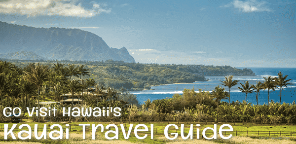 Go Visit Hawaii's Kauai Travel Guide